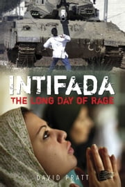 Intifada - Palestine and Israel - The Long Day of Rage ebook by David Pratt