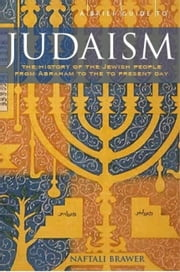 A Brief Guide to Judaism - Theology, History and Practice ebook by Naftali Brawer
