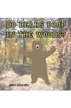 Do Bears Poop in the Woods? ebook by Jerri Kay Lincoln