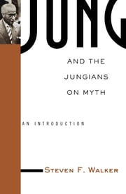 Jung and the Jungians on Myth ebook by Steven Walker