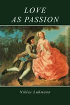 Love as Passion ebook by Niklas Luhmann,Jeremy Gaines,Doris L. Jones