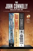 The John Connolly Collection #2 - The White Road, The Black Angel, and The Unquiet ebook by John Connolly