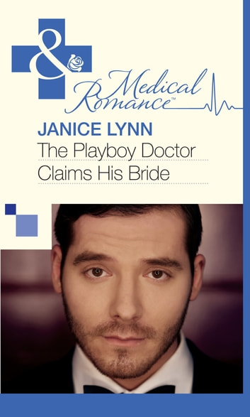 The Playboy Doctor Claims His Bride (Mills & Boon Medical) ebook by Janice Lynn