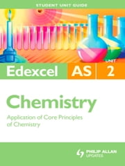 Edexcel AS Chemistry Student Unit Guide: Unit 2 Application of Core Principles ebook by Rod Beavon