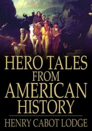Hero Tales from American History ebook by Henry Cabot Lodge