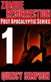 Zombie Resurrection: Episode 1 - Zombie Resurrection, #1 ebook by Quincy Simpson