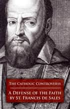 The Catholic Controversy ebook by St. Francis de Sales