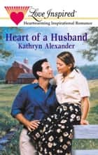 Heart of a Husband ebook by Kathryn Alexander