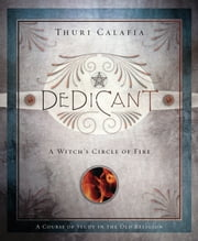 Dedicant: A Witch's Circle of Fire - A Witch's Circle of Fire ebook by Thuri Calafia