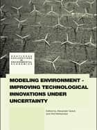 Modeling Environment-Improving Technological Innovations under Uncertainty ebook by Alexander Golub, Anil Markandya