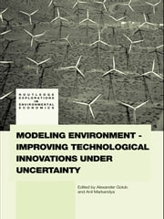 Modeling Environment-Improving Technological Innovations under Uncertainty ebook by Alexander Golub,Anil Markandya