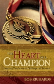 The Heart of a Champion - Inspiring True Stories of Challenge and Triumph ebook by Bob Richards, Dan Gable