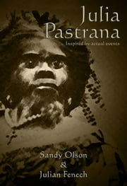 Julia Pastrana ebook by Sandy Olson,Julian Fenech