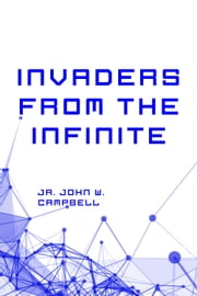 Invaders from the Infinite ebook by Jr. John W. Campbell
