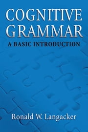 Cognitive Grammar - A Basic Introduction ebook by Ronald W. Langacker