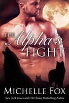 The Alpha's Fight - Huntsville Alpha's Mate Series, #4 ebook by Michelle Fox
