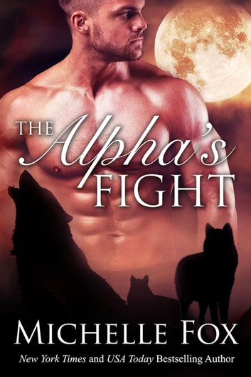 The Alpha's Fight - Hunstville Pack, #3 ebook by Michelle Fox