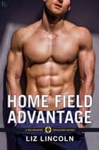 Home Field Advantage - A Milwaukee Dragons Novel ebook by Liz Lincoln