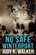 No Safe Winterport ebook by Judy K. Walker