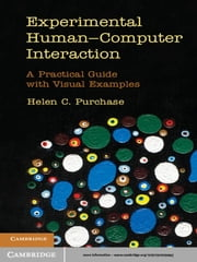 Experimental Human-Computer Interaction - A Practical Guide with Visual Examples ebook by Helen C. Purchase