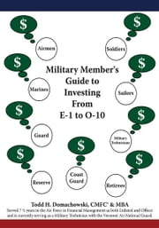 Military Member's Guide to Investing From E-1 to O-10 ebook by Todd H. Domachowski