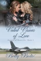 Veiled Visions of Love ebook by Betty Bolte