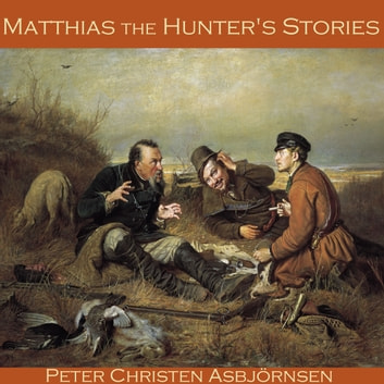 Matthias the Hunter's Stories audiobook by Peter Christen Asbjørnsen