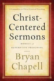Christ-Centered Sermons - Models of Redemptive Preaching ebook by Bryan Chapell