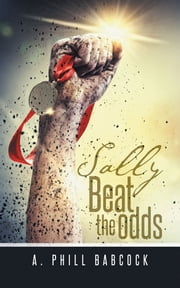 Sally Beat the odds ebook by A. Phill Babcock