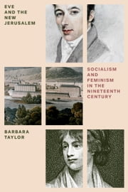 Eve & The New Jerusalem - Socialism and Feminism in the Nineteenth Century ebook by Barbara Taylor