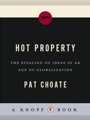 Hot Property - The Stealing of Ideas in an Age of Globalization ebook by Pat Choate