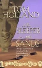 The Sleeper In The Sands ebook by Tom Holland
