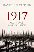1917 - War, Peace, and Revolution ebook by David Stevenson