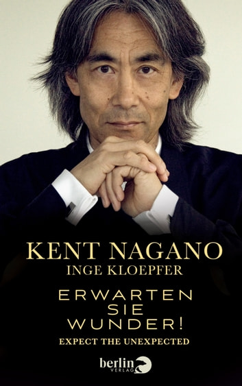 Erwarten Sie Wunder! - Expect the Unexpected ebook by Kent Nagano,Inge Kloepfer