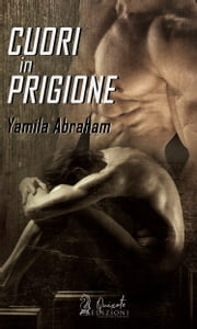 Cuori in Prigione ebook by Yamila Abraham