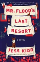 Mr. Flood's Last Resort - A Novel ebook by Jess Kidd