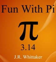 Fun With Pi (3.14) ebook by J. R. Whittaker