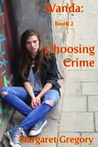 Wanda: Choosing Crime ebook by Margaret Gregory