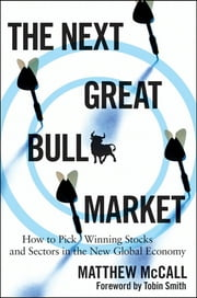 The Next Great Bull Market - How To Pick Winning Stocks and Sectors in the New Global Economy ebook by Matthew McCall,Tobin Smith