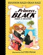 The Princess in Black Takes a Vacation ebook by Shannon Hale, Dean Hale, LeUyen Pham