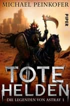 Tote Helden - Die Legenden von Astray 1 ebook by Michael Peinkofer
