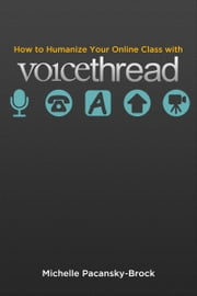 How to Humanize Your Online Class with VoiceThread ebook by Michelle Pacansky-Brock