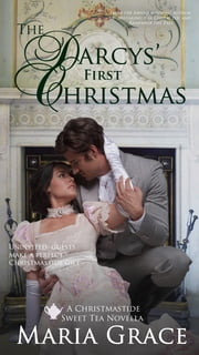 The Darcys' First Christmas - A Pride and Prejudice Sequel; Sweet T ebook by Maria Grace