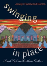 Swinging in Place - Porch Life in Southern Culture ebook by Jocelyn Hazelwood Donlon