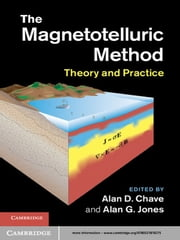 The Magnetotelluric Method - Theory and Practice ebook by Alan D. Chave,Alan G. Jones