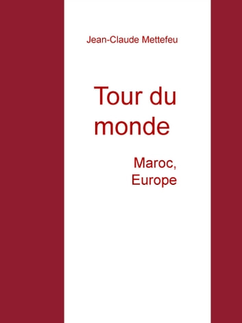 Tour du monde - Maroc, Europe ebook by Jean-Claude Mettefeu