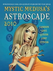 Mystic Medusa's Astroscape 2010 - Sensationally cool and accurate stars for the year ahead ebook by Mystic Medusa
