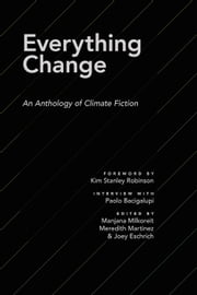 Everything Change: An Anthology of Climate Fiction ebook by ASU Imagination and Climate Futures Initiative, Paolo Bacigalupi, Adam Flynn,...