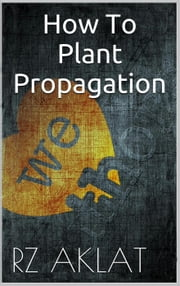 How To Plant Propagation ebook by RZ Aklat