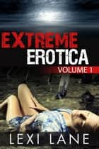 Extreme Erotica ebook by Lexi Lane